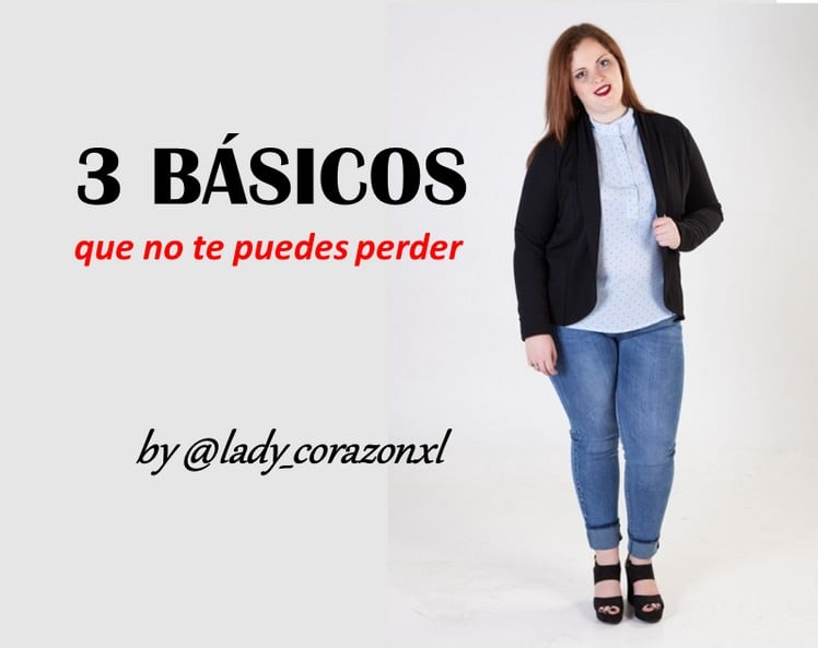 Tres Basicos De Moda Que No Te Puedes Perder Corazon Xl Tallas Grandes